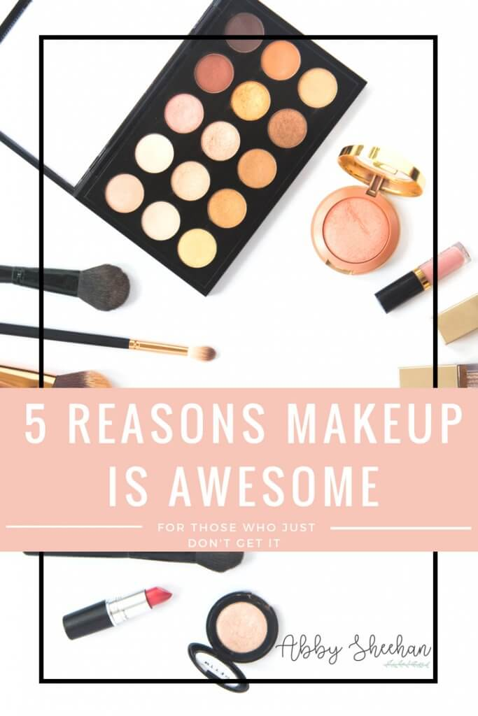 reasons makeup is awesome with makeup in the background
